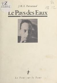 Jean-Marie-Amédée Paroutaud - Le pays des eaux, suivi de fragments de journal et d'une autobiographie.