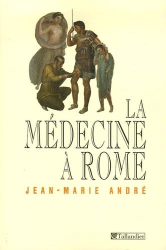 Jean-Marie André - La médecine à Rome.