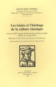 Jean-Marie André et Jacqueline Dangel - Les loisirs et l'héritage de la culture classique - Actes du XIIIe Congrès de l'Association Guillaume Budé (Dijon, 27-31 août 1993).
