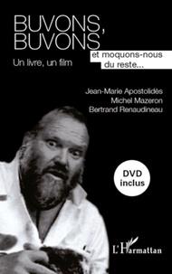 Jean-Marie Apostolidès et Michel Mazeron - Buvons, buvons et moquons-nous du reste... - Un livre, un film.