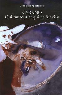 Jean-Marie Apostolidès - Cyrano - Qui fut tout et qui ne fut rien.