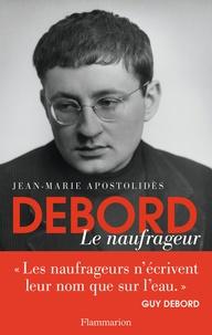 Jean-Marie Apostolidès - Debord - Le naufrageur.