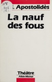 Jean-Marie Apostolidès - La Nauf des fous - Drame en 5 actes.