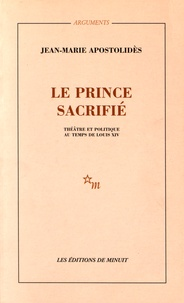 Jean-Marie Apostolidès - Le prince sacrifié - Théâtre et politique au temps de Louis XV.