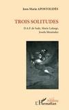 Jean-Marie Apostolidès - Trois solitudes - D.A.F. de Sade, Marie Lafarge, Josefa Menéndez.