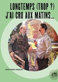 Jean-Marie Argelès - Longtemps (trop ?) J'ai cru aux matins....