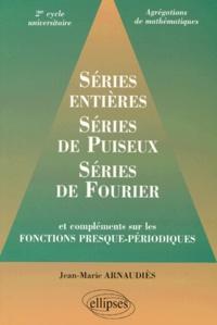 Jean-Marie Arnaudiès - Séries entières, séries de Puiseux, séries de Fourier - Et compléments sur les fonctions presque-périodiques, 2e cycle universitaire, agrégations [de mathématiques.