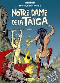 Jean-Marie Arnon - Dinosaur Bop Tome 5 : Notre Dame de la Taïga.