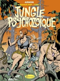 Jean-Marie Arnon - Dinosaur Bop Tome 7 : Jungle psychozoïque.