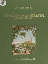 Jean-Marie Arnoult - Châlons-sur-Marne au XIXe siècle.