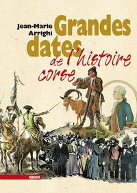 Jean-Marie Arrighi - Grandes dates de l'histoire de la Corse - Chronologie augmentée.