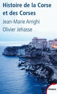 Jean-Marie Arrighi et Olivier Jehasse - Histoire de la Corse et des Corses.