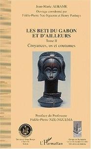 Jean-Marie Aubame et Fidèle-Pierre Nze-Nguema - Les Beti du Gabon et d'ailleurs. - Tome 2, Croyances, us et coutumes.