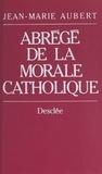 Jean-Marie Aubert - Abrégé de la morale catholique - La foi vécue.