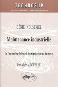 Jean-Marie Auberville - Maintenance industrielle - De l'entretien de base à l'optimisation de la sûreté.