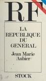 Jean Marie Aubier et André Passeron - La République du Général.