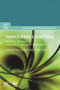 Jean-Marie Aubry et S Deroo - Formulation cosmétique - Matières premières, concepts et procédés innovants.