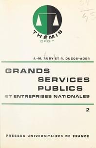 Jean-Marie Auby et Robert Ducos-Ader - Grands services publics et entreprises nationales (2) - Transports, énergie.