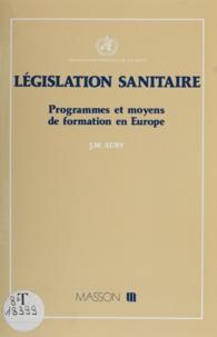 Jean-Marie Auby - Législation sanitaire - Programmes et moyens de formation en Europe.
