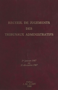 Jean-Marie Auby - Recueil de jugements des tribunaux administratifs : 1er janvier 1987-31 décembre 1987.