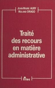 Jean-Marie Auby et Roland Drago - Traité des recours en matière administrative.