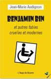 Jean-Marie Audignon - Benjamin Bin et autres fables cruelles et modernes.