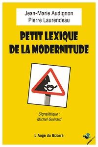 Jean-Marie Audignon et Pierre Laurendeau - Petit lexique de la modernitude.