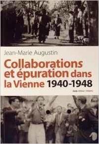 Jean-Marie Augustin - Collaborations et épuration dans la Vienne (1940-1948).