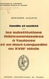 Jean-Marie Augustin et  Centre d'histoire juridique de - Les substitutions fidéicommissaires à Toulouse et en Haut-Languedoc au XVIIIe siècle.