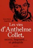 Jean-Marie Augustin - Les vies d'Anthelme Collet, escroc, bagnard... et pédophile.