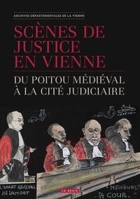 Jean-Marie Augustin et Olivier Banchereau - Scènes de justice en Vienne - Du Poitou médiéval à la cité judiciaire.