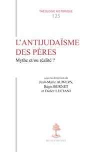 Jean-Marie Auwers et Régis Burnet - L'antijudaïsme des Pères - Mythe et/ou réalité ?.