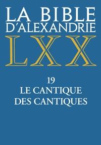 Jean-Marie Auwers - La Bible d'Alexandrie - Tome 19, Le cantique des cantiques.