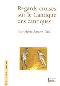 Jean-Marie Auwers et Anne-Marie Pelletier - Regards croisés sur le Cantique des cantiques.
