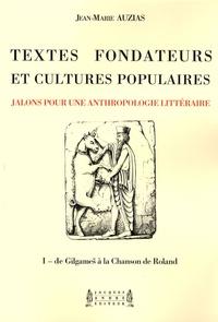 Jean-Marie Auzias - Textes fondateurs et cultures populaires - Volume 1, De Gilgames à la Chanson de Roland.