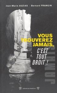 Jean-Marie Auzias et Bernard Frangin - Vous trouverez jamais, c'est tout droit !.