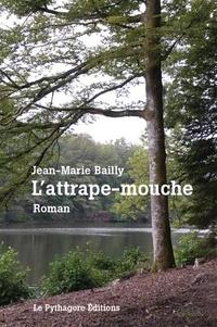 Jean-Marie Bailly - L'attrape-mouche - Ou L'obsession de la reconnaissance.