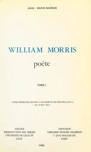 Jean-Marie Baïssus - William Morris, poète (1) - Thèse présentée devant l'Université de Montpellier III, le 14 mai 1977.