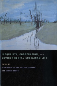 Jean-Marie Baland et Pranab Bardhan - Inequality, Cooperation, and Environmental Sustainability.