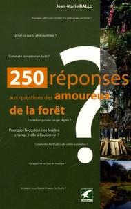 Jean-Marie Ballu - 250 réponses aux questions des amoureux de la forêt.