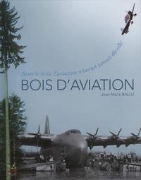 Jean-Marie Ballu - Bois d'aviation - Sans le bois, l'aviation n'aurait jamais decollé.