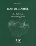 Jean-Marie Ballu - Bois de marine. - Les bateaux naissent en forêt.