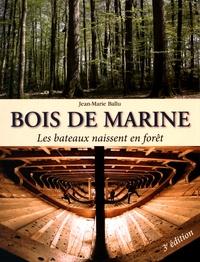 Jean-Marie Ballu - Bois de marine - Les bateaux naissent en forêt.