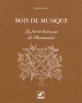 Jean-Marie Ballu - Bois de musique - La forêt berceau de l'harmonie.