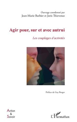 Jean-Marie Barbier et Joris Thievenaz - Agir pour, sur et avec autrui - Les couplages d'activités.