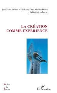 Jean-Marie Barbier et Marie-Laure Vitali - La création comme expérience.
