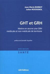 Jean-Marie Barbot et Julien Rossignol - GHT et GRH - Mettre en oeuvre une GRH médicale et non médicale de territoire.