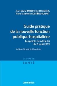 Jean-Marie Barbot et Cyril Clément - Guide pratique de la nouvelle fonction publique hospitalière - Les points clés de la loi du 6 août 2019.