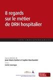 Jean-Marie Barbot et Sophie Marchandet - Huit regards sur le métier de DRH hospitalier.