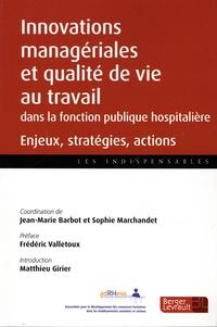 Jean-Marie Barbot et Sophie Marchandet - Innovations managériales et qualité de vie au travail dans les établissements de la fonction publique hospitalière - Enjeux, stratégies, actions.